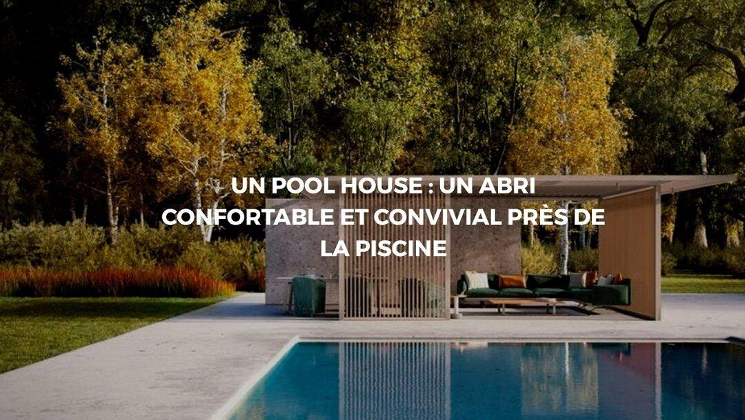 Aménager un pool house pour des instants de détente en famille